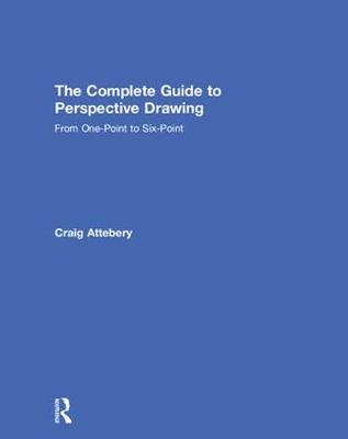 The Complete Guide to Perspective Drawing by Craig Attebery