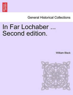 In Far Lochaber ... Second Edition. by William Black