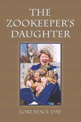 The Zookeeper's Daughter by Lori Space Day
