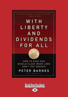 With Liberty and Dividends for All: How to Save Our Middle Class When Jobs Don't Pay Enough by Peter Barnes