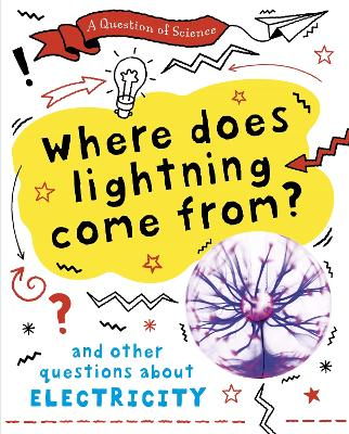 A Question of Science: Where does lightning come from? And other questions about electricity by Anna Claybourne