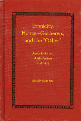 Ethnicity, Hunter Gatherers and the Other by Susan Kent