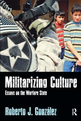 Militarizing Culture by Roberto J Gonzalez