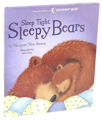 Sleep Tight, Sleepy Bears by Margaret Wise Brown