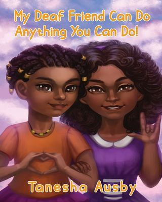 My Deaf Friend Can Do Anything You Can Do by Tanesha Ausby