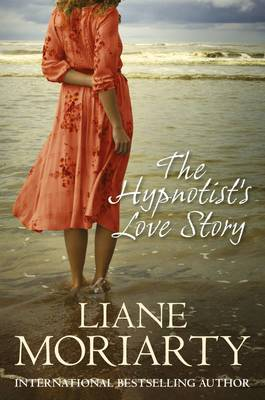 The The Hypnotist'S Love Story by Liane Moriarty