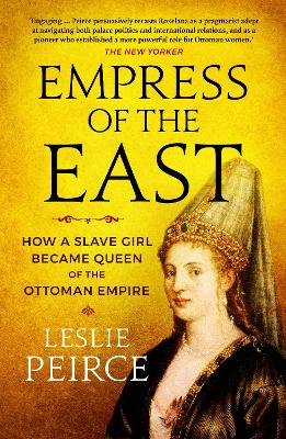 Empress of the East: How a Slave Girl Became Queen of the Ottoman Empire book