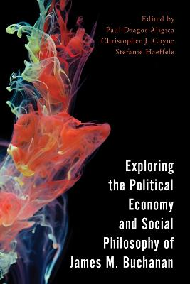 Exploring the Political Economy and Social Philosophy of James M. Buchanan by Paul Dragos Aligica
