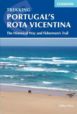 Portugal's Rota Vicentina: The Historical Way and Fishermen's Trail by Gillian Price