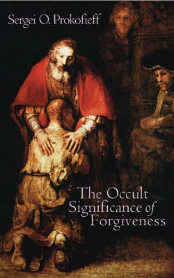 The Occult Significance of Forgiveness by Sergei O. Prokofieff