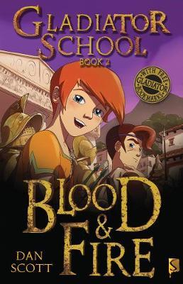 Gladiator School 2: Blood & Fire by Dan Scott