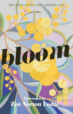 Bloom: The UTS Writers' Anthology 2021 by Zoe Norton Lodge