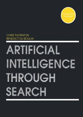 Artificial Intelligence Through Search by Christopher James Thornton