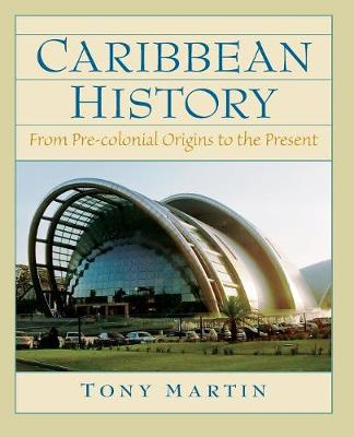 Caribbean History: From Pre-Colonial Origins to the Present by Toni Martin