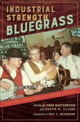Industrial Strength Bluegrass: Southwestern Ohio's Musical Legacy book