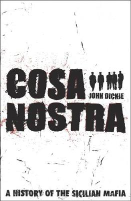 Cosa Nostra: A History of the Sicilian Mafia by John Dickie