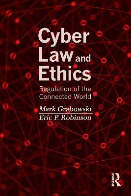 Cyber Law and Ethics: Regulation of the Connected World by Mark Grabowski