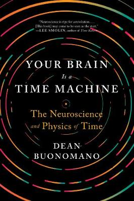 Your Brain Is a Time Machine by Dean Buonomano