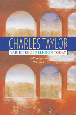 Varieties of Religion Today: William James Revisited by Charles Taylor