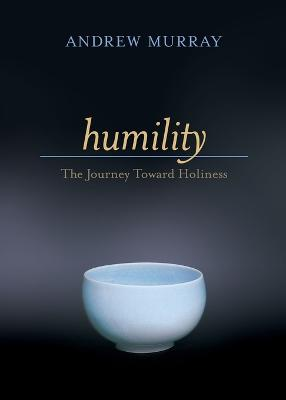 Humility: The Journey Toward Holiness by Andrew Murray