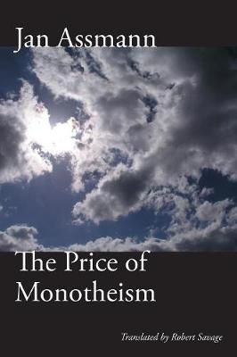 The Price of Monotheism by Jan Assmann