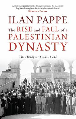 Rise and Fall of a Palestinian Dynasty by Ilan Pappe