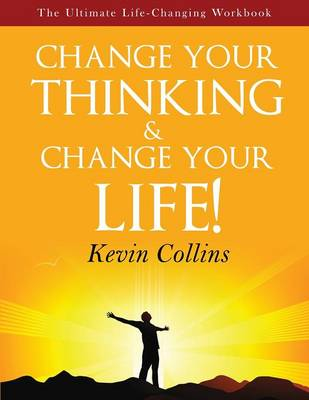 Change Your Thinking & Change Your Life by Kevin Collins