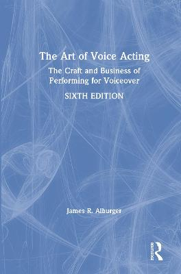 The Art of Voice Acting: The Craft and Business of Performing for Voiceover book