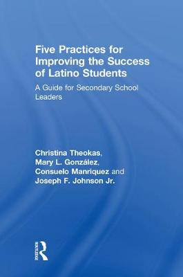 Five Practices for Improving the Success of Latino Students by Christina Theokas