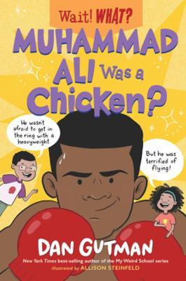 Muhammad Ali Was a Chicken? by Dan Gutman