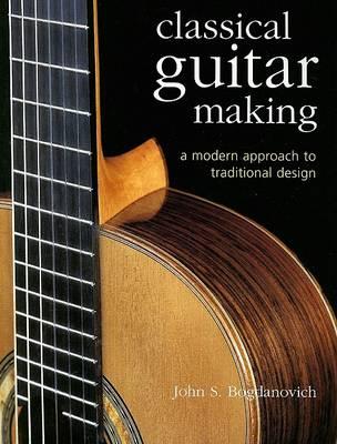 Classical Guitar Making by John S. Bogdanovich