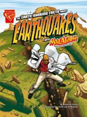 The Earth Shaking Facts About Earthquakes by Katherine Krohn