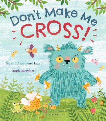 Don't Make Me Cross! by Smriti Prasadam-Halls