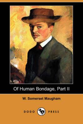 Of Human Bondage, Part II (Dodo Press) by W Somerset Maugham