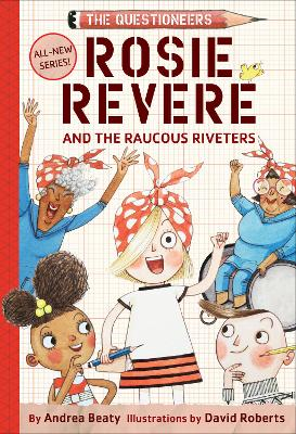 Rosie Revere and the Raucous Riveters: The Questioneers Book #1 by Andrea Beaty