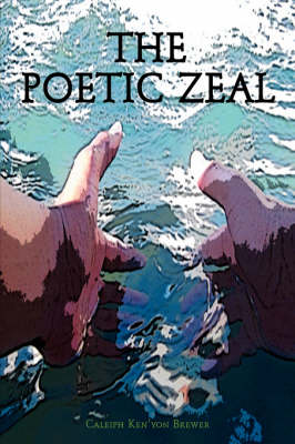 The Poetic Zeal by Caleiph Ken'yon Brewer
