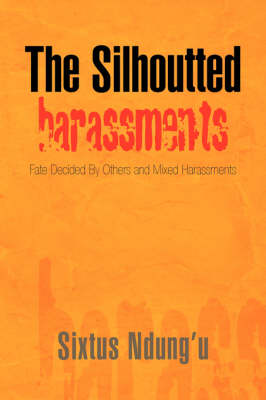 The Silhoutted Harrassments by Sixtus Ndung'u