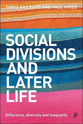 Social Divisions and Later Life: Difference, Diversity and Inequality by Chris Gilleard