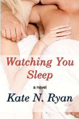 Watching You Sleep by Kate N Ryan