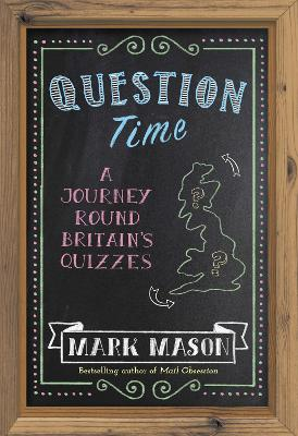 Question Time: A Journey Round Britain's Quizzes book