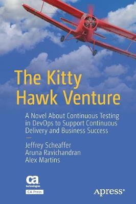 The Kitty Hawk Venture: A Novel About Continuous Testing in DevOps to Support Continuous Delivery and Business Success by Jeffrey Scheaffer