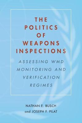 The Politics of Weapons Inspections by Nathan E. Busch