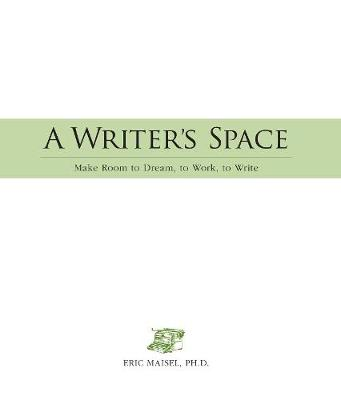 Writer's Space by Eric Maisel