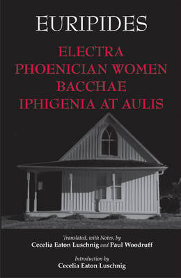 Electra, Phoenician Women, Bacchae, and Iphigenia at Aulis by Euripides