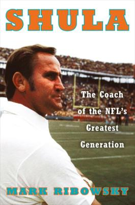 Shula: The Coach of the NFL's Greatest Generation book