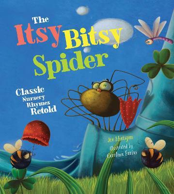 The Itsy Bitsy Spider: Classic Nursery Rhymes Retold by Joe Rhatigan