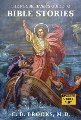 Nonbeliever's Guide to Bible Stories by C. B. Brooks