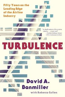 Turbulence: Fifty Years on the Leading Edge of the Airline Industry by Davd a Banmiller