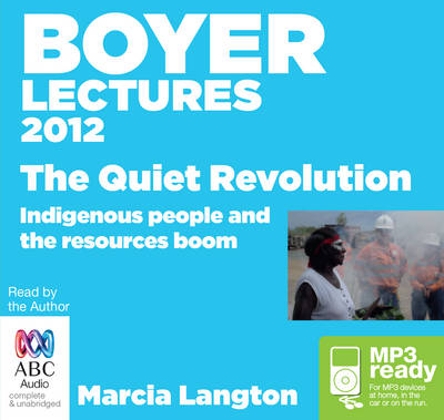 The Boyer Lectures 2012: The Quiet Revolution by Marcia Langton