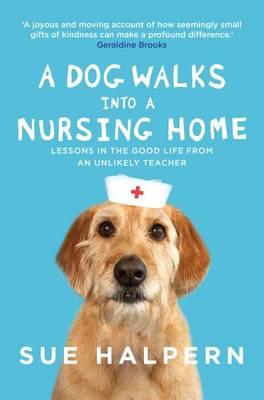 Dog Walks into a Nursing Home by Sue Halpern
